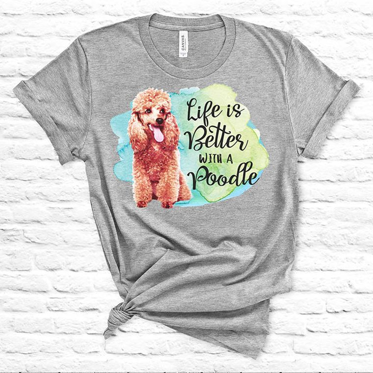 Life is Better with a Poodle Dog T-shirt