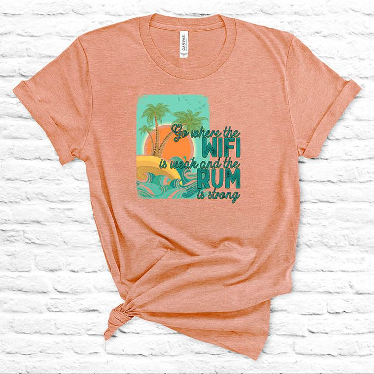 Go Where the Wi-fi is Weak and the Rum is Strong T-shirt