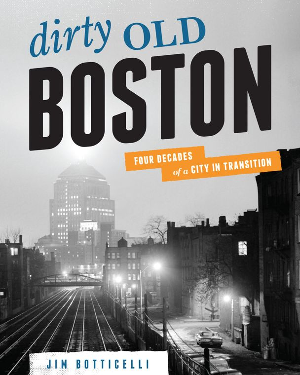 DIRTY OLD BOSTON: FOUR DECADES OF A CITY IN TRANSITION