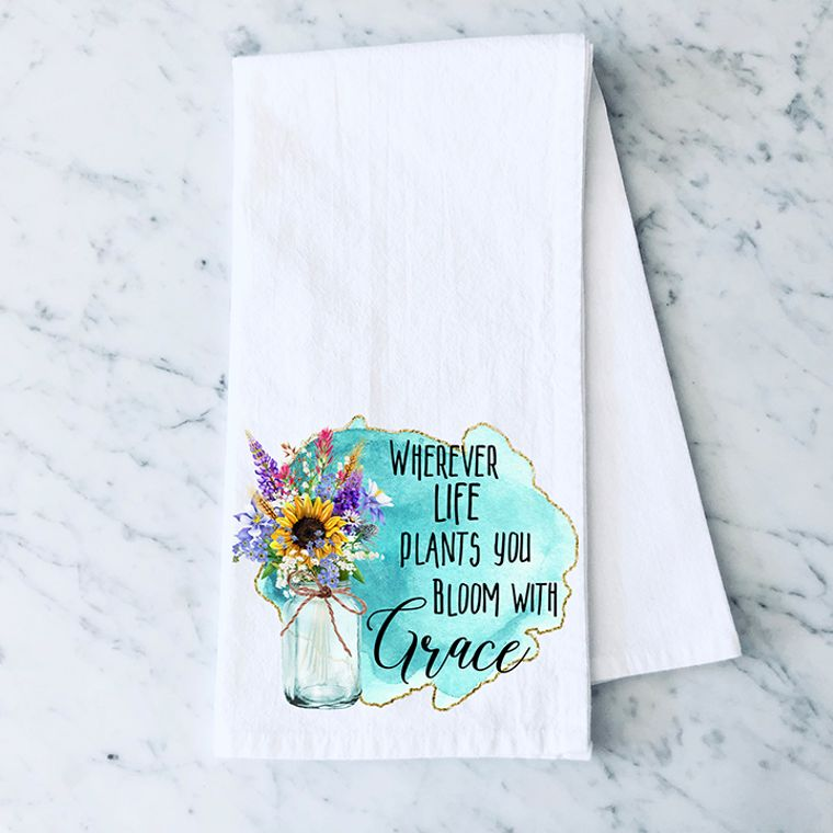 Wherever Life Plants you, Bloom with Grace Cotton Flour Sack Towel