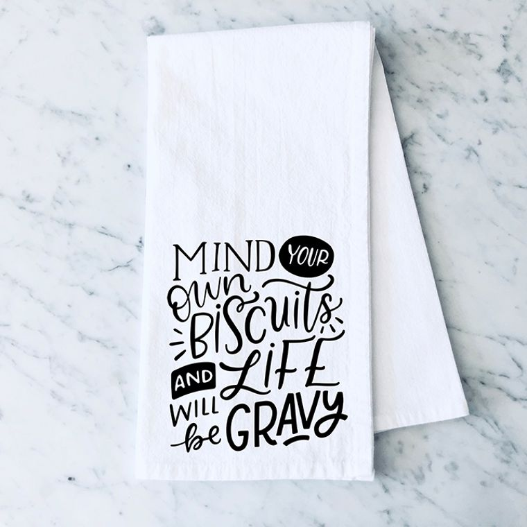 Mind your own Bisquits and Life will be Gravy Cotton Flour Sack Towel