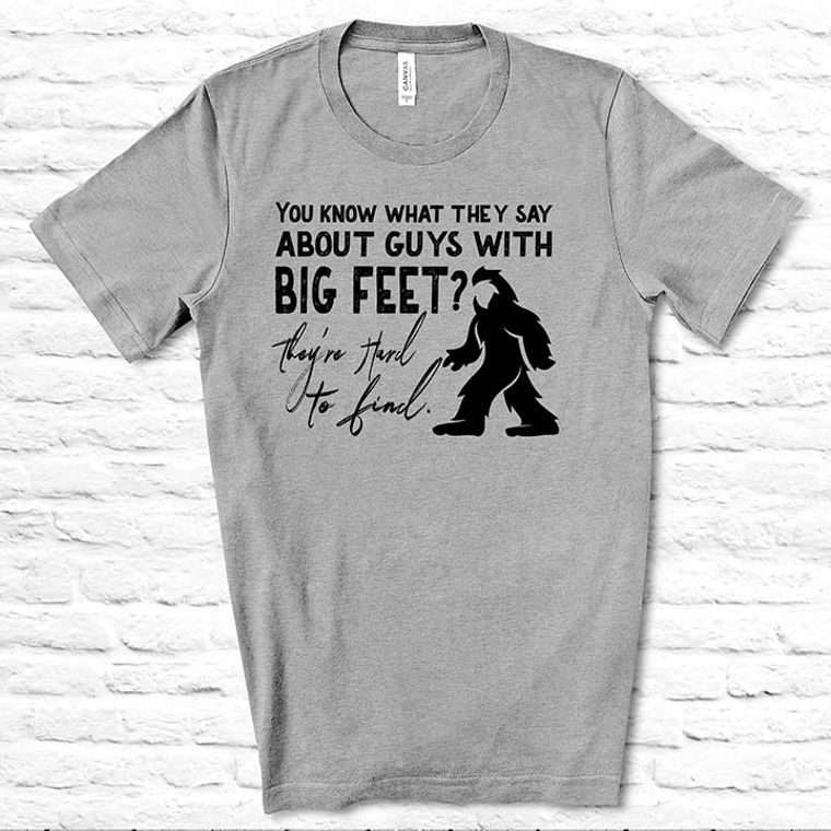 You Know what they Say aboout Guys with Big Feet? Funny Big Foot T-shirt