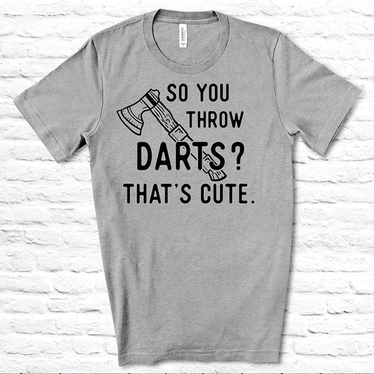 So You Throw Darts? That's Cute Funny T-shirt