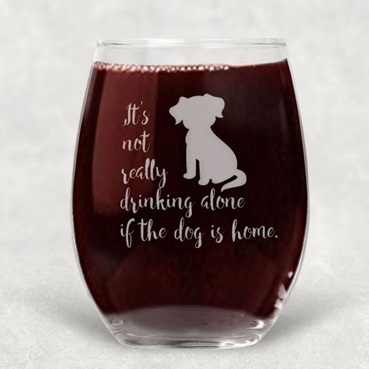 It's Not Drinking Alone if the Dog is Home Engraved Stemless Wine Glass - 21 oz.