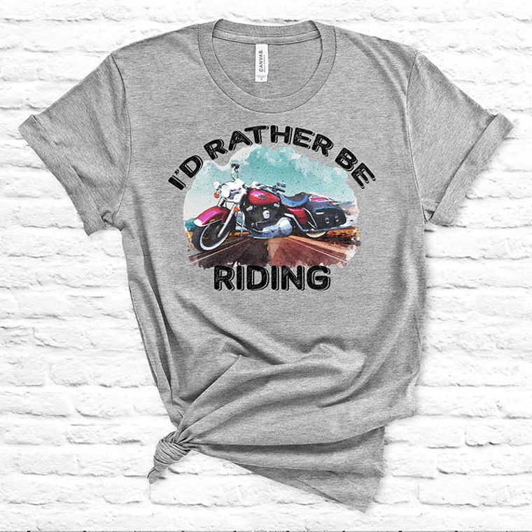 I'd Rather by Riding Motorcycle T-shirt
