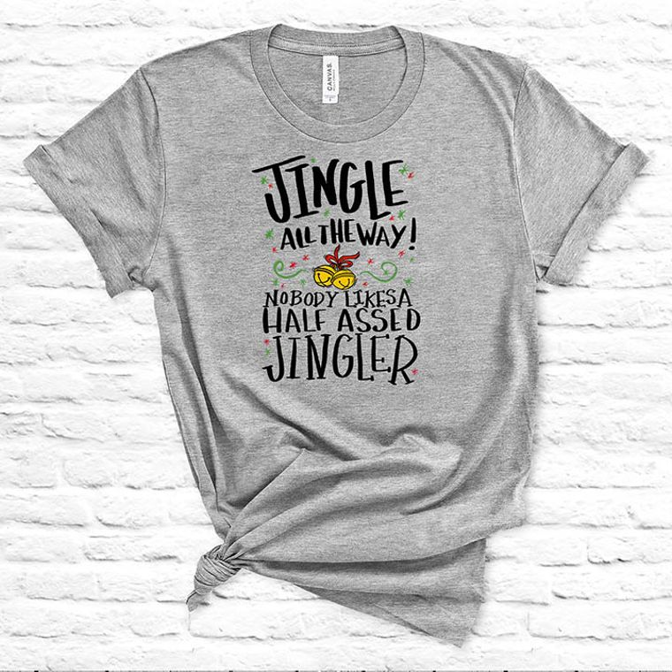 Jingle all the Way! Nobody Likes a Half Assed Jingler T-shirt